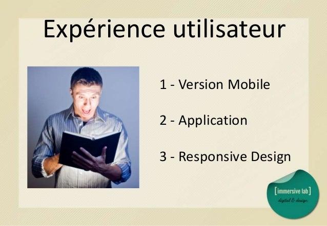 Référencement 1 - Responsive Design 2 - Version Mobile 3 - Application