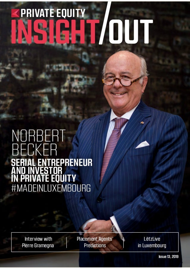 Issue 13, 2019 Interview with Pierre Gramegna Placement Agents' Predictions LëtzLive in Luxembourg PRIVATE EQUITY INSIGHT ...