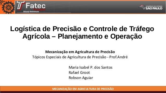 Logística de Precisão e Controle de Tráfego Agrícola – Planejamento e Operação Mecanização em Agricultura de Precisão Tópi...