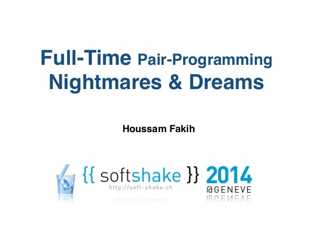 Full-Time Pair-Programming!  Nightmares & Dreams  Houssam Fakih
