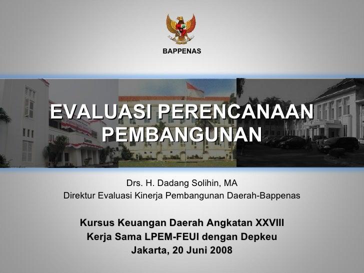 Kursus Keuangan Daerah Angkatan XXVIII Kerja Sama LPEM-FEUI dengan Depkeu Jakarta, 20 Juni 2008 EVALUASI PERENCANAAN PEMBA...