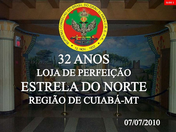 SLIDE 1<br />32 ANOS<br />LOJA DE PERFEIÇÃO<br />ESTRELA DO NORTE<br />REGIÃO DE CUIABÁ-MT<br />07/07/2010<br />