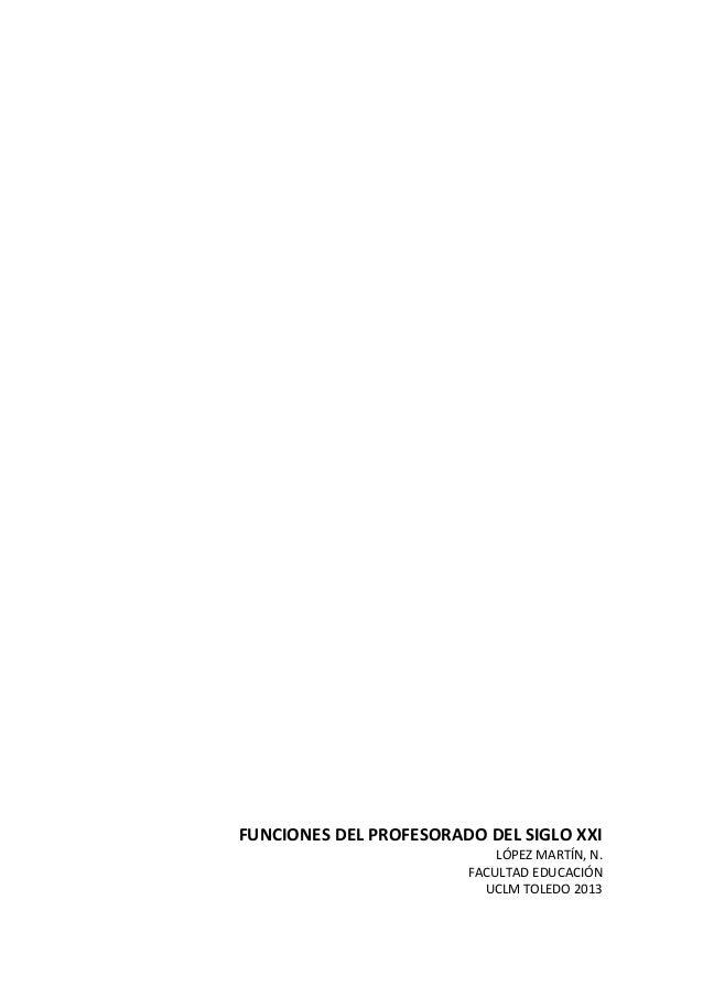 FUNCIONES DEL PROFESORADO DEL SIGLO XXILÓPEZ MARTÍN, N.FACULTAD EDUCACIÓNUCLM TOLEDO 2013