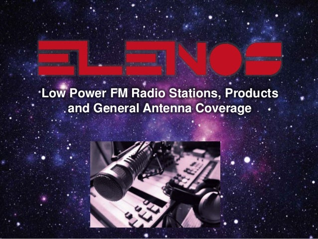 Low Power FM Radio Stations, Products and General Antenna Coverage