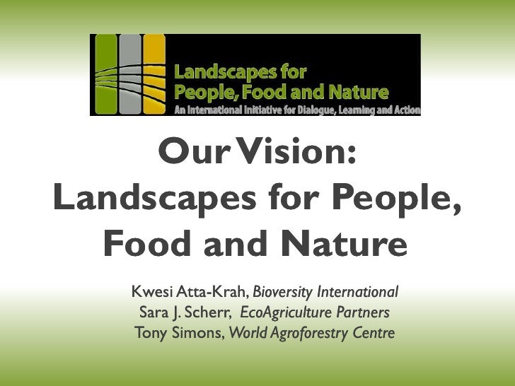 Our Vision:Landscapes for People,  Food and Nature    Kwesi Atta-Krah, Bioversity International           Atta-Krah,     S...