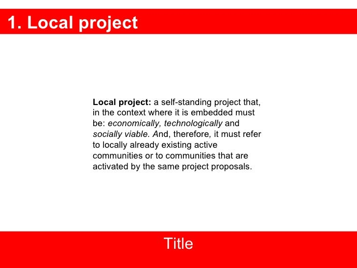1. Local project Title Local project:  a  self-standing project that, in the context where it is embedded must be:   econo...