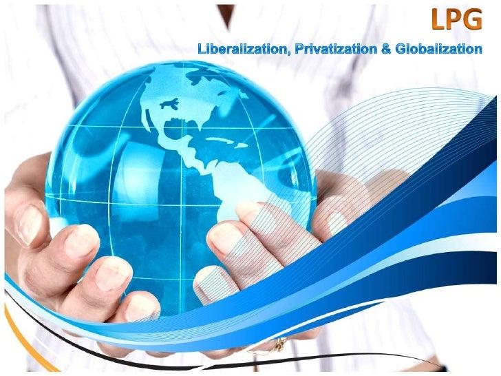 LPG<br />Liberalization, Privatization & Globalization<br />