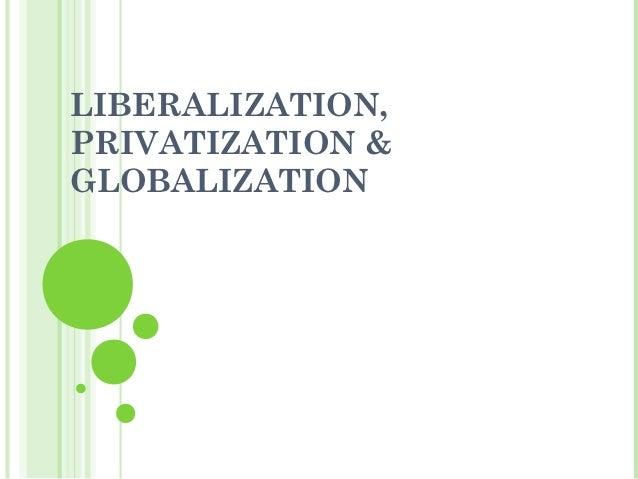 LIBERALIZATION,PRIVATIZATION &GLOBALIZATION