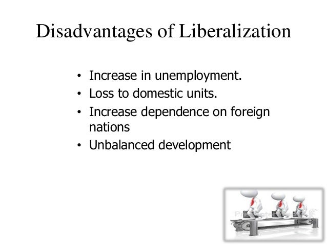 disadvantages of liberalisation in points