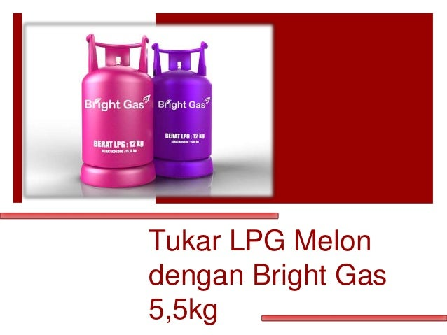 Tukar LPG Melon dengan Bright Gas 5,5kg