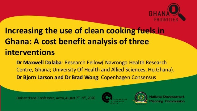 EminentPanelConference,Accra,August7th -9th,2020 Increasing the use of clean cooking fuels in Ghana: A cost benefit analys...