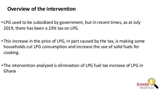 Overview of the intervention • LPG used to be subsidized by government, but in recent times, as at July 2019, there has be...