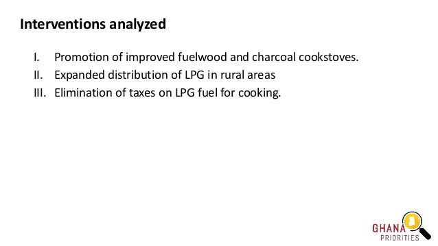 Interventions analyzed I. Promotion of improved fuelwood and charcoal cookstoves. II. Expanded distribution of LPG in rura...