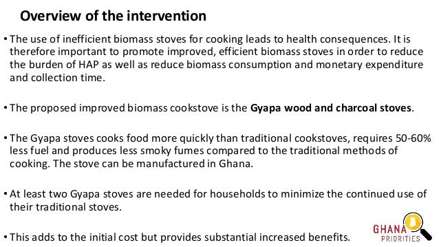 Overview of the intervention • The use of inefficient biomass stoves for cooking leads to health consequences. It is there...