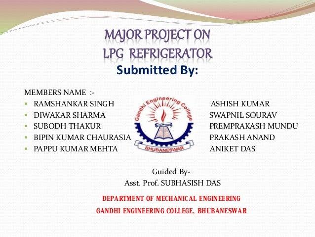 DEPARTMENT OF MECHANICAL ENGINEERING GANDHI ENGINEERING COLLEGE, BHUBANESWAR Submitted By: MEMBERS NAME :-  RAMSHANKAR SI...