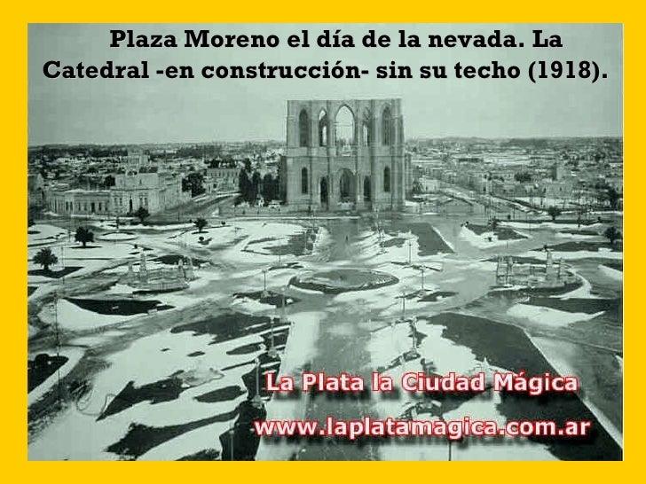 Plaza Moreno el día de la nevada. La Catedral -en construcción- sin su techo (1918).
