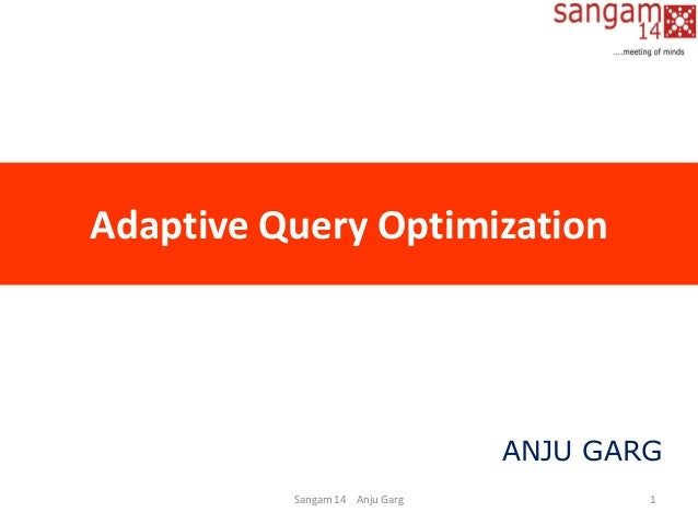 Adaptive Query Optimization Sangam 14 Anju Garg 1 ANJU GARG