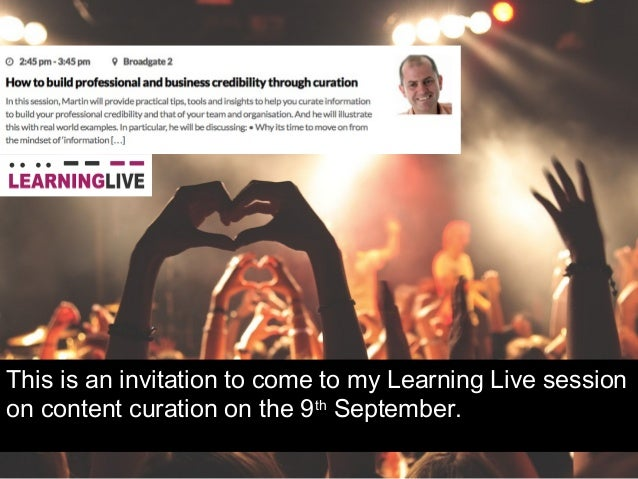 This is an invitation to come to my Learning Live session on content curation on the 9th September.