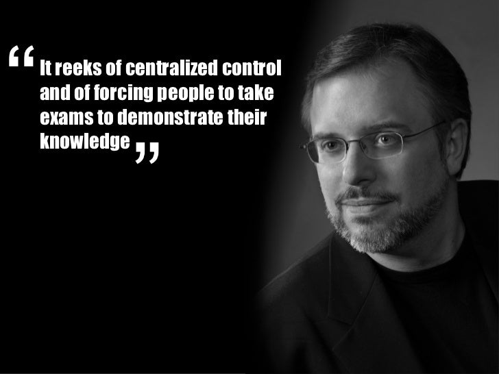 It reeks of centralized controland of forcing people to takeexams to demonstrate theirknowledge