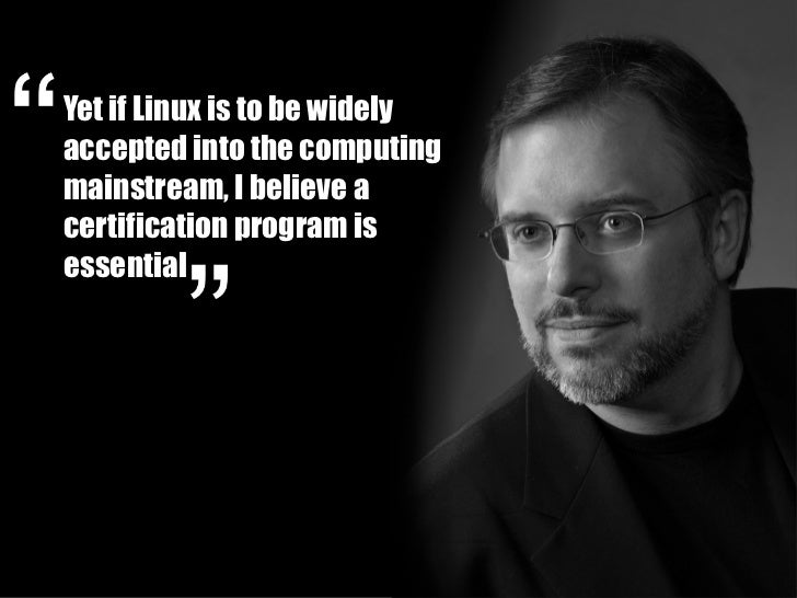 Yet if Linux is to be widelyaccepted into the computingmainstream, I believe acertification program isessential