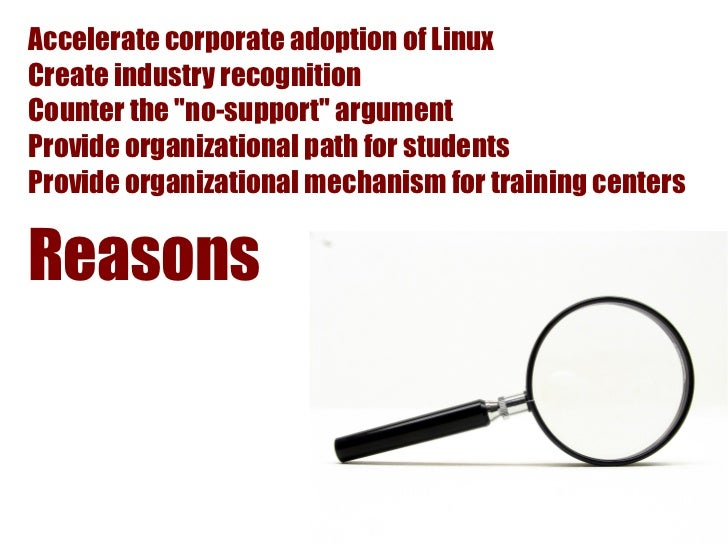 """Accelerate corporate adoption of LinuxCreate industry recognitionCounter the """"no-support"""" argumentProvide organizational p..."""