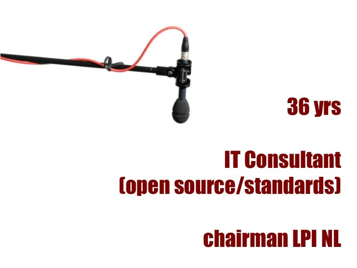 36 yrs           IT Consultant(open source/standards)         chairman LPI NL