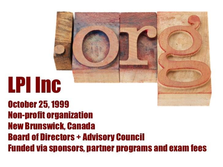 LPI IncOctober 25, 1999Non-profit organizationNew Brunswick, CanadaBoard of Directors + Advisory CouncilFunded via sponsor...