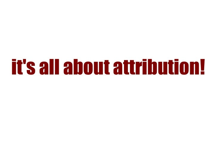 its all about attribution!
