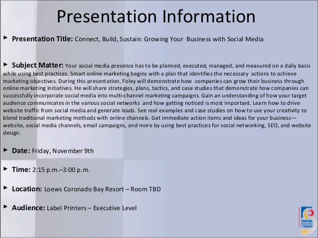 Presentation Information Presentation Title: Connect, Build, Sustain: Growing Your Business with Social Media Subject Ma...