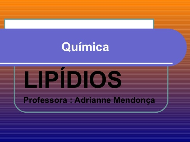 QuímicaLIPÍDIOSProfessora : Adrianne Mendonça