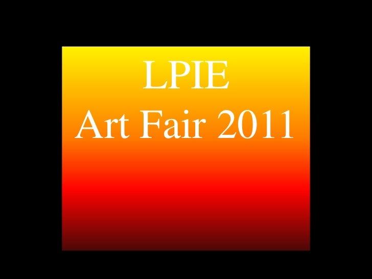 LPIE <br />Art Fair 2011<br />