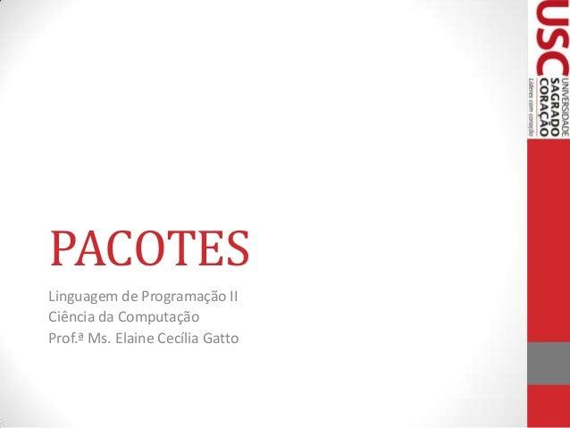 PACOTES Linguagem de Programação II Ciência da Computação Prof.ª Ms. Elaine Cecília Gatto
