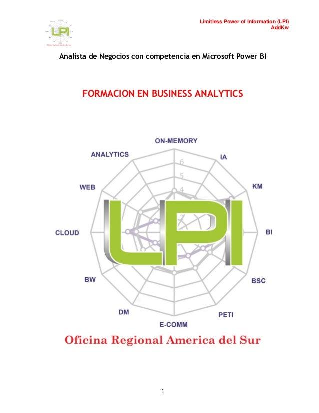 Limitless Power of Information (LPI) AddKw Analista de Negocios con competencia en Microsoft Power BI 1 FORMACION EN BUSIN...