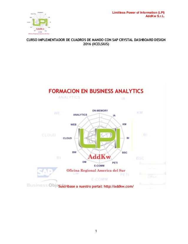 Limitless Power of Information (LPI) AddKw S.r.L. CURSO IMPLEMENTADOR DE CUADROS DE MANDO CON SAP CRYSTAL DASHBOARD DESIGN...