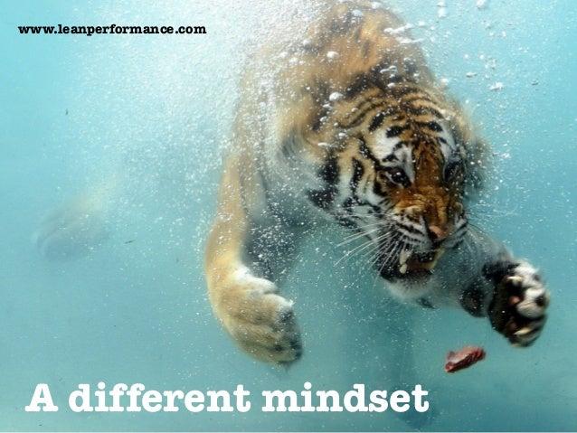 A different mindset www.leanperformance.com