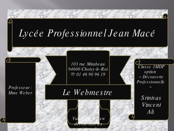 103 rue Mirabeau 94600 Choisy-le-Roi     01 48 90 96 19 Lycée Professionnel Jean Macé Validez le B2i en découvrant les mé...