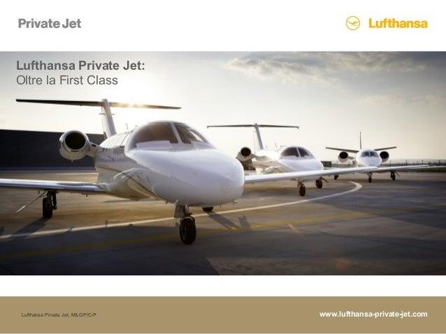 Lufthansa Private Jet, MILGP/C-P www.lufthansa-private-jet.com Oltre la First Class Lufthansa Private Jet: