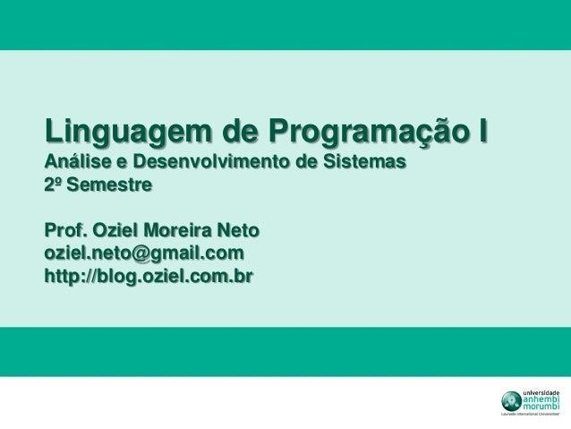 Linguagem de Programação IAnálise e Desenvolvimento de Sistemas2º SemestreProf. Oziel Moreira Netooziel.neto@gmail.comhttp...
