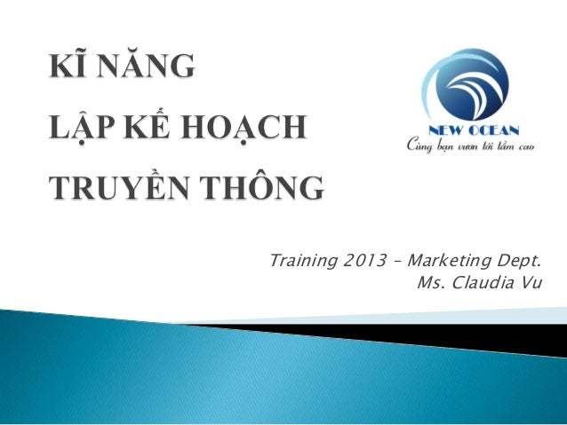 Training 2013 – Marketing Dept. Ms. Claudia Vu