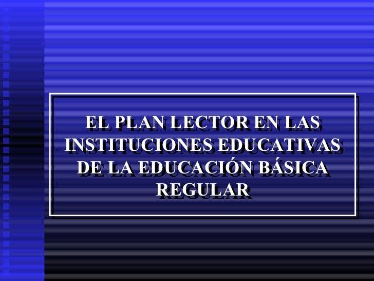 EL PLAN LECTOR EN LAS   EL PLAN LECTOR EN LASINSTITUCIONES EDUCATIVASINSTITUCIONES EDUCATIVAS DE LA EDUCACIÓN BÁSICA  DE L...