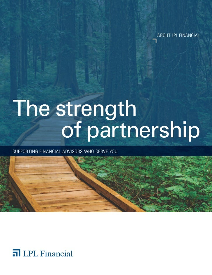 ABOUT LPL FINANCIALThe strength     of partnershipsupporting financial advisors who serve you