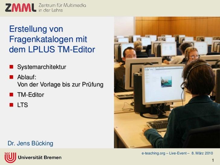 Erstellung vonFragenkatalogen mitdem LPLUS TM-Editor Systemarchitektur Ablauf:  Von der Vorlage bis zur Prüfung TM-Edit...