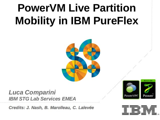 PowerVM Live Partition Mobility in IBM PureFlex  Luca Comparini IBM STG Lab Services EMEA  IBM