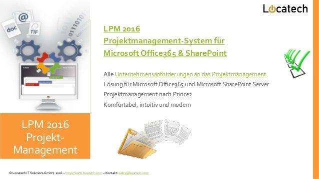 LPM 2016 Projektmanagement-System für Microsoft Office365 & SharePoint Alle Unternehmensanforderungen an das Projektmanage...
