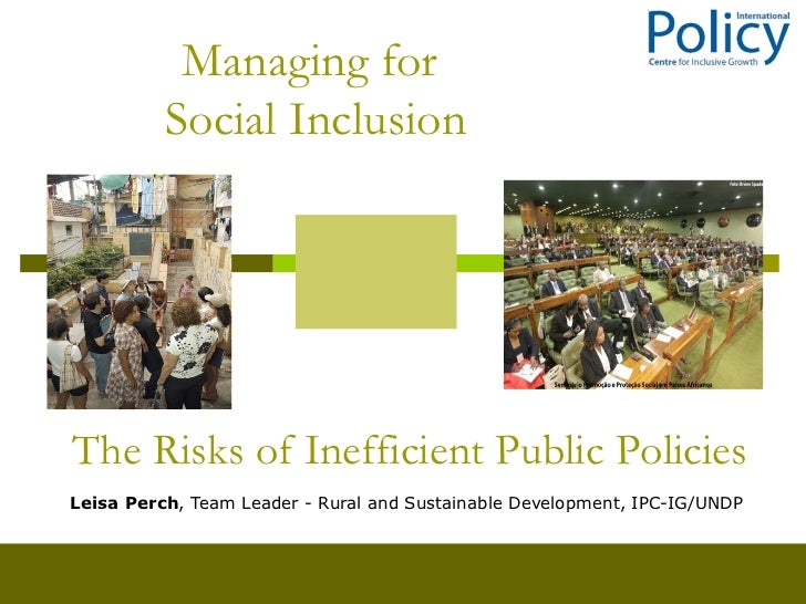 Managing for          Social InclusionThe Risks of Inefficient Public PoliciesLeisa Perch, Team Leader - Rural and Sustain...