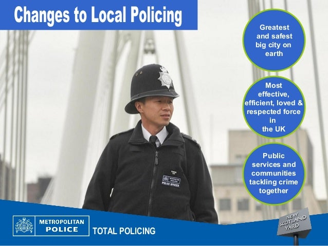 TOTAL POLICINGMosteffective,efficient, loved &respected forceinthe UKGreatestand safestbig city onearthPublicservices andc...