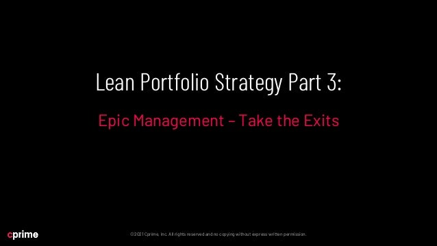 Lean Portfolio Strategy Part 3: Epic Management - Take the Exits Slide 2