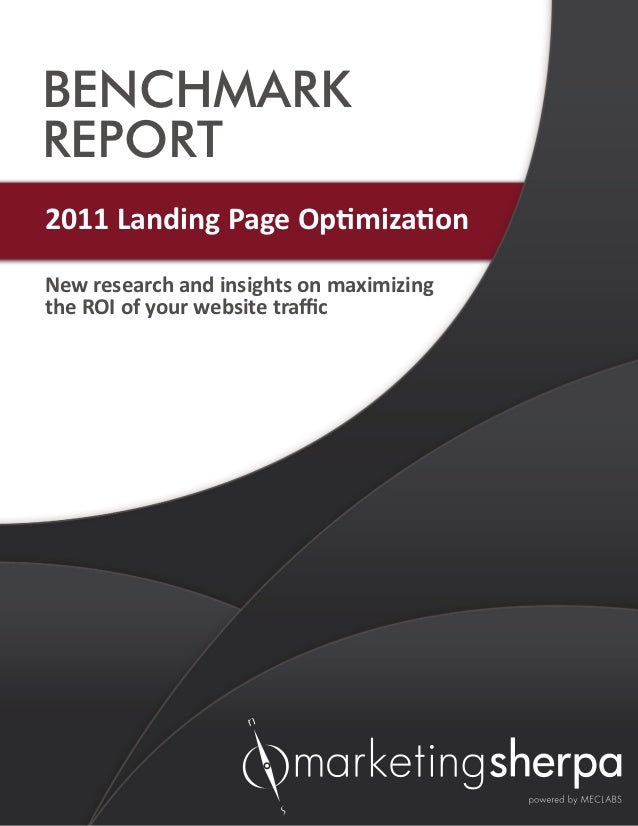 BENCHMARKREPORT2011 Landing Page OptimizationNew research and insights on maximizingthe ROI of your website traffic