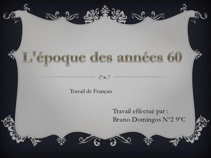 Travail de Français                      Travail effectué par :                      Bruno Domingos Nº2 9ºC