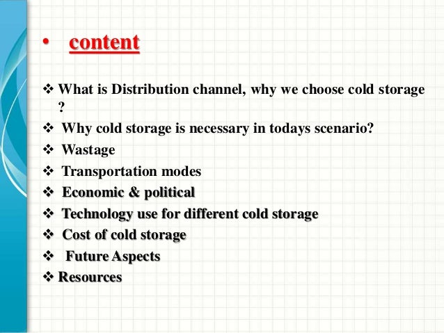 • content  What is Distribution channel, why we choose cold storage ?  Why cold storage is necessary in todays scenario?...